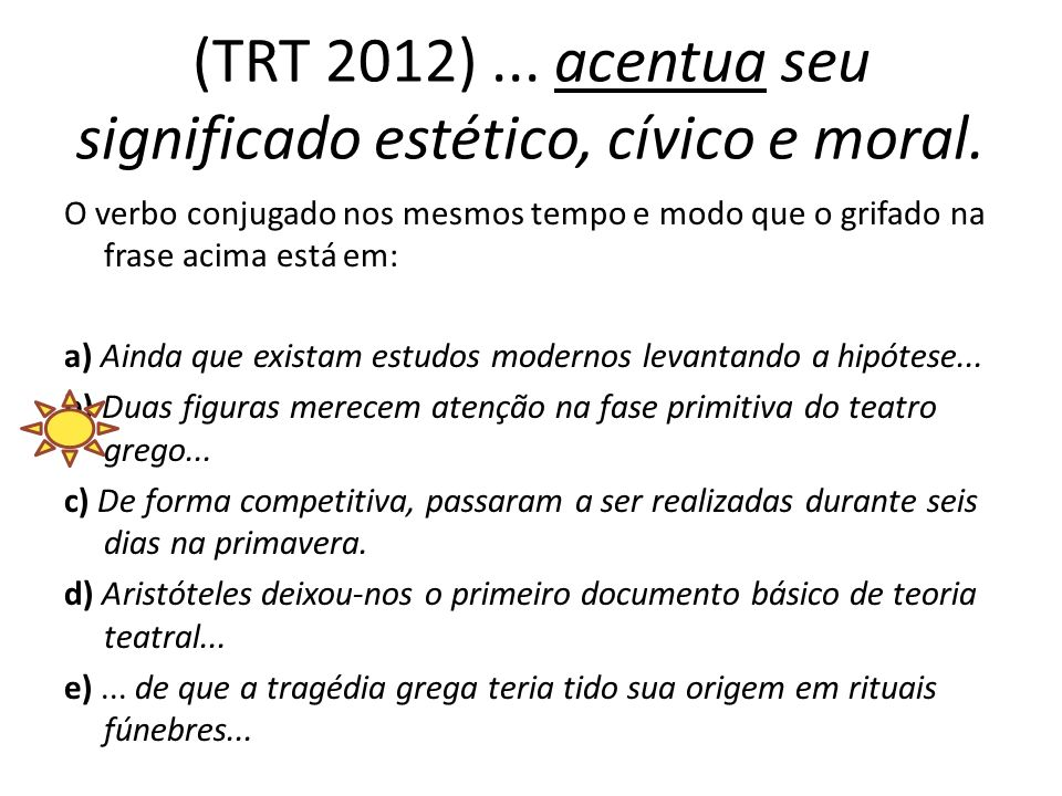 (TRT 2012) ... acentua seu significado estético, cívico e moral.