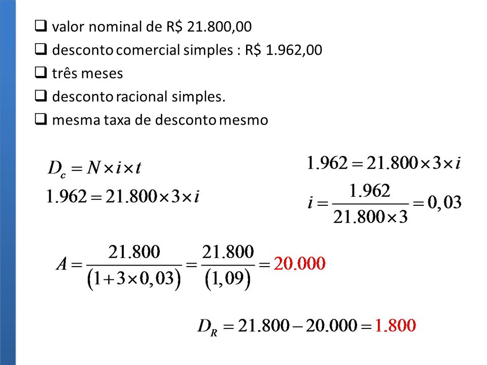 valor nominal de R$ 21.800,00 desconto comercial simples : R$ 1.962,00. três meses. desconto racional simples.