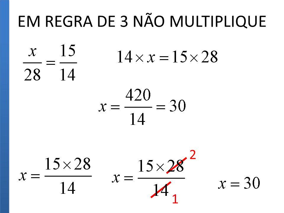 EM REGRA DE 3 NÃO MULTIPLIQUE