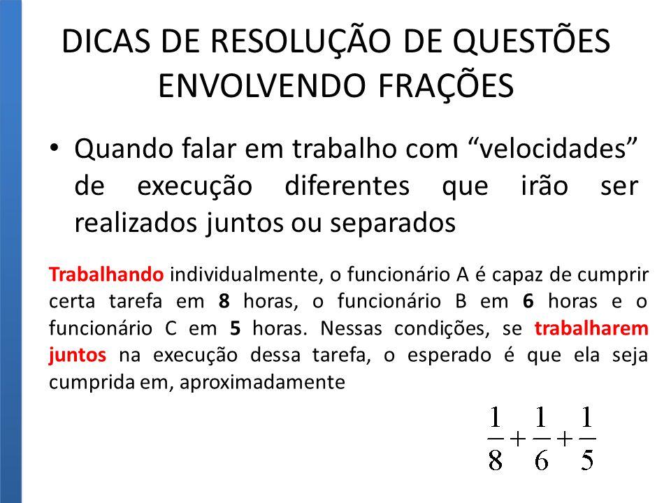 DICAS DE RESOLUÇÃO DE QUESTÕES ENVOLVENDO FRAÇÕES