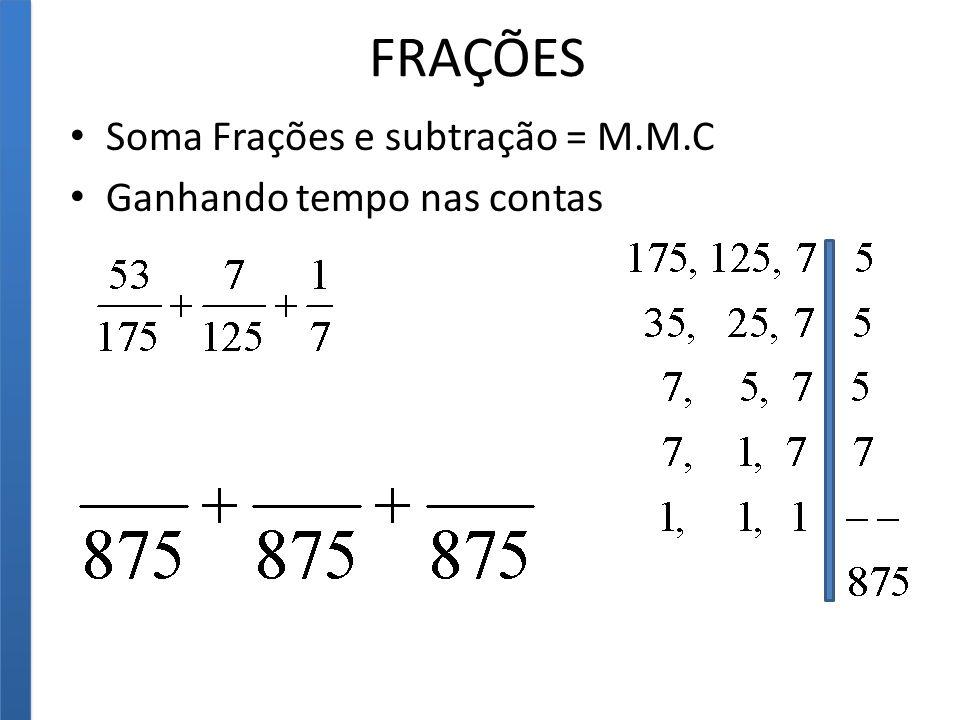 FRAÇÕES Soma Frações e subtração = M.M.C Ganhando tempo nas contas