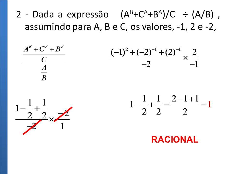 2 - Dada a expressão (AB+CA+BA)/C ÷ (A/B) , assumindo para A, B e C, os valores, -1, 2 e -2,