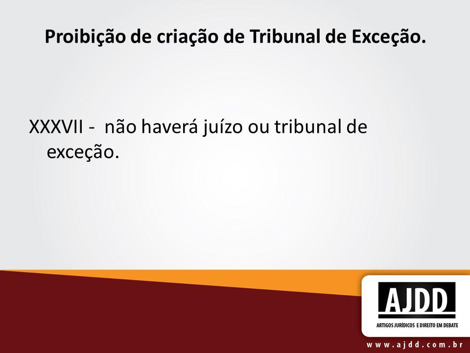 Proibição de criação de Tribunal de Exceção.