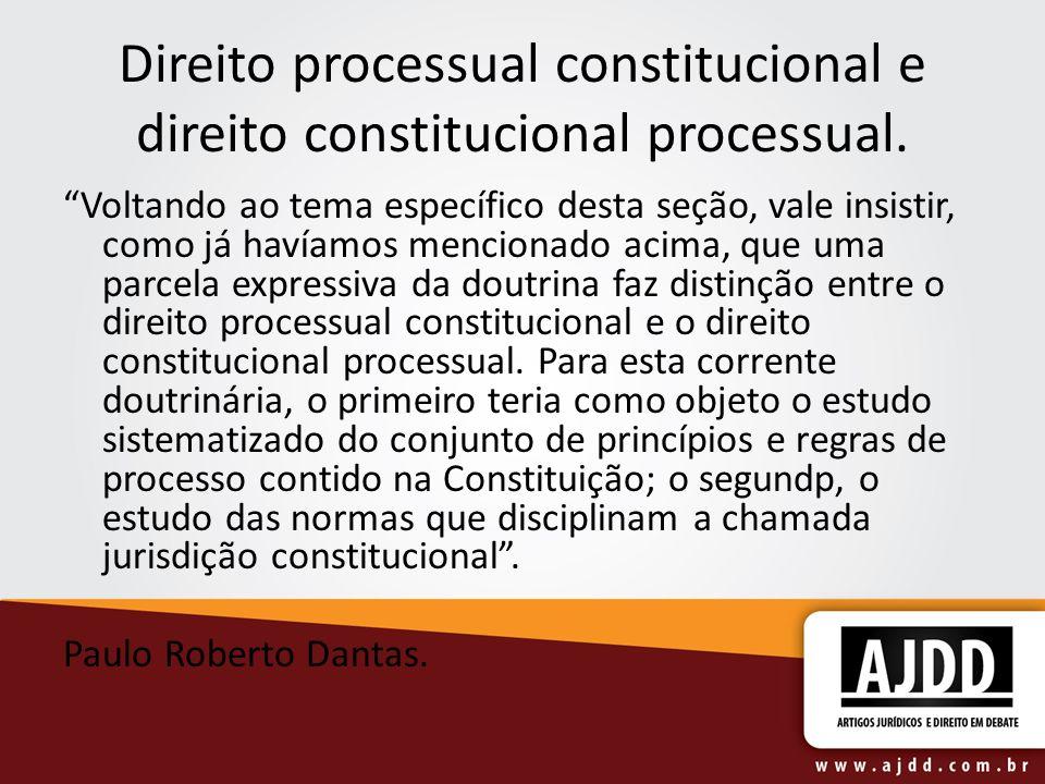 Direito processual constitucional e direito constitucional processual.