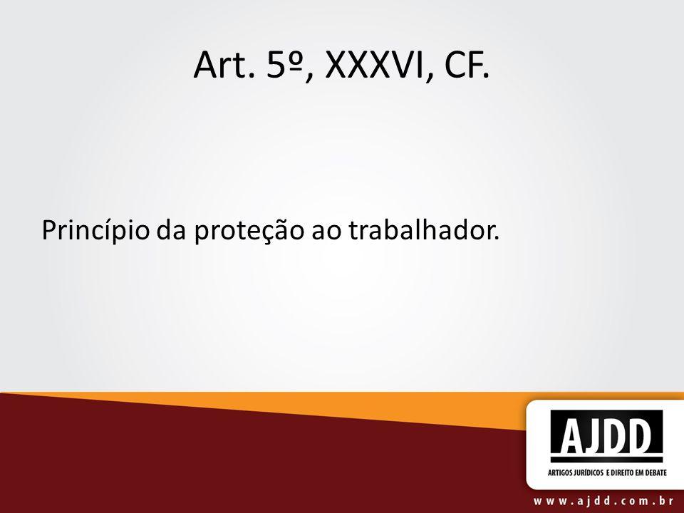 Art. 5º, XXXVI, CF. Princípio da proteção ao trabalhador.