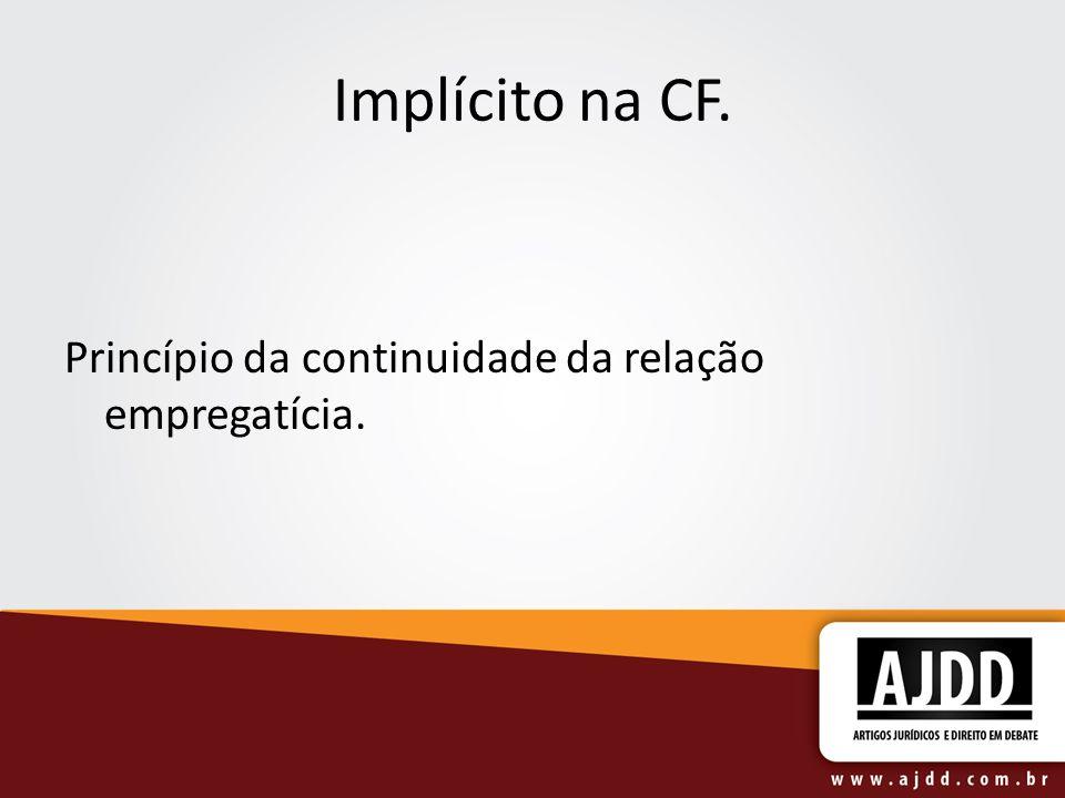 Implícito na CF. Princípio da continuidade da relação empregatícia.