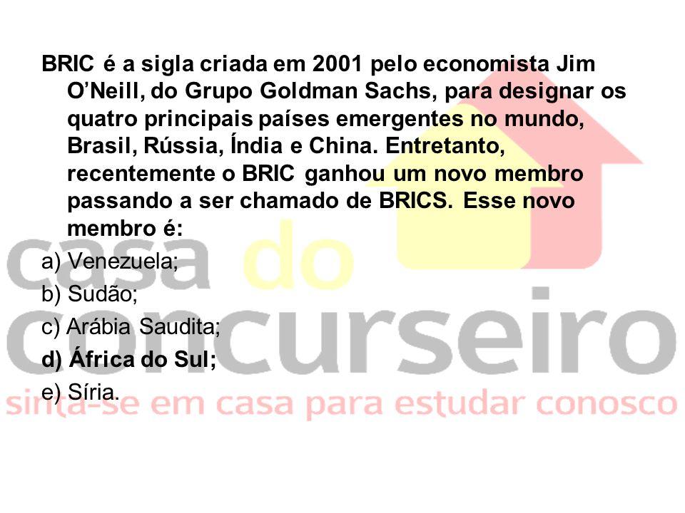 BRIC é a sigla criada em 2001 pelo economista Jim O'Neill, do Grupo Goldman Sachs, para designar os quatro principais países emergentes no mundo, Brasil, Rússia, Índia e China.