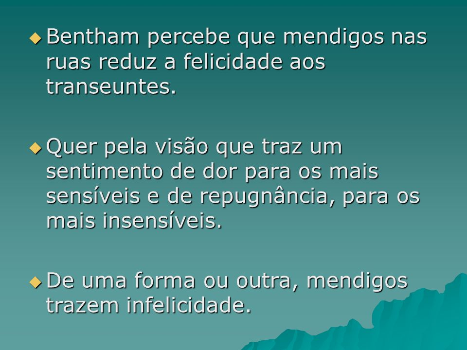 Bentham percebe que mendigos nas ruas reduz a felicidade aos transeuntes.