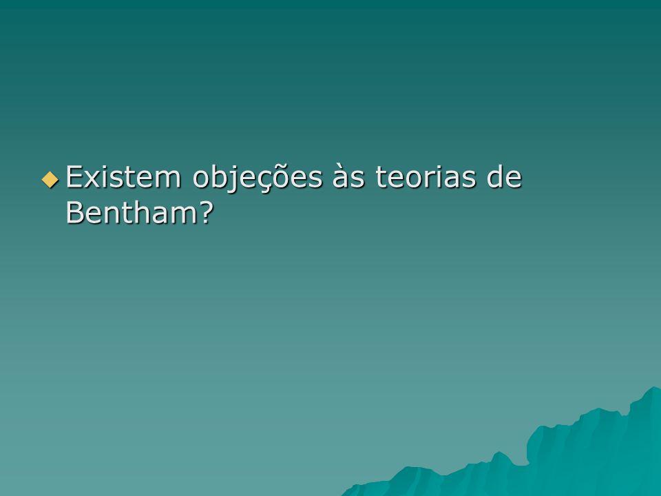 Existem objeções às teorias de Bentham