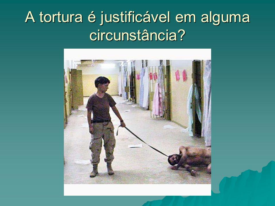 A tortura é justificável em alguma circunstância