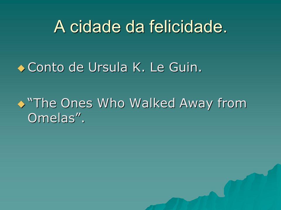 A cidade da felicidade. Conto de Ursula K. Le Guin.