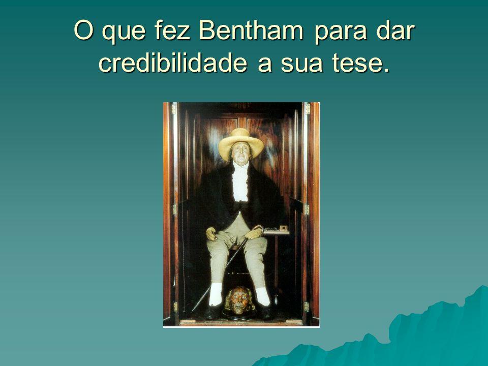 O que fez Bentham para dar credibilidade a sua tese.