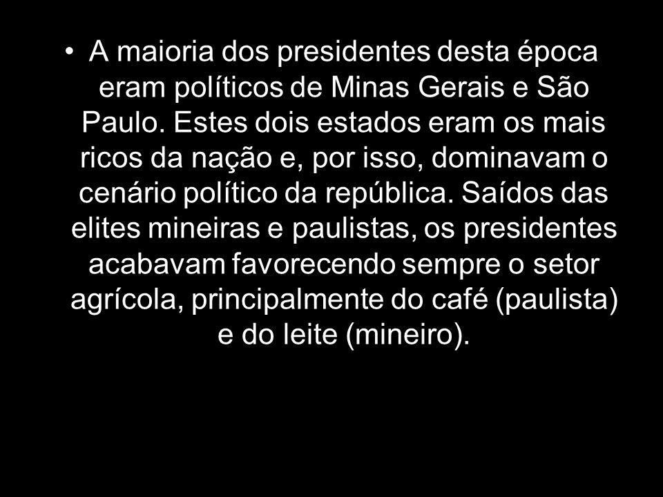 A maioria dos presidentes desta época eram políticos de Minas Gerais e São Paulo.