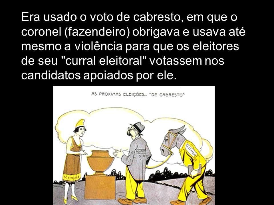 Era usado o voto de cabresto, em que o coronel (fazendeiro) obrigava e usava até mesmo a violência para que os eleitores de seu curral eleitoral votassem nos candidatos apoiados por ele.