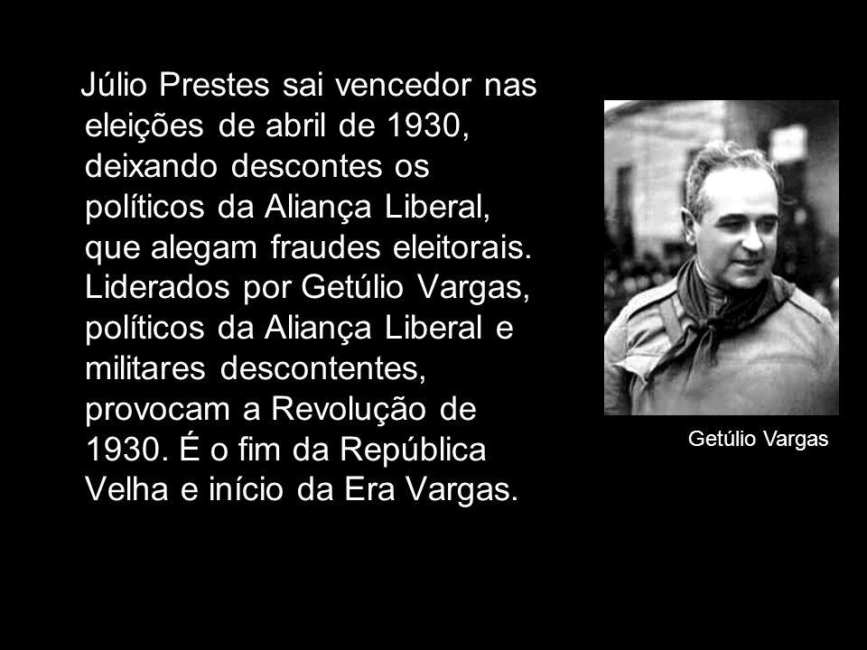 Júlio Prestes sai vencedor nas eleições de abril de 1930, deixando descontes os políticos da Aliança Liberal, que alegam fraudes eleitorais. Liderados por Getúlio Vargas, políticos da Aliança Liberal e militares descontentes, provocam a Revolução de 1930. É o fim da República Velha e início da Era Vargas.