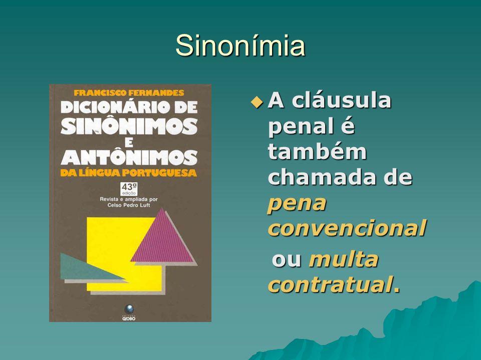 Sinonímia A cláusula penal é também chamada de pena convencional