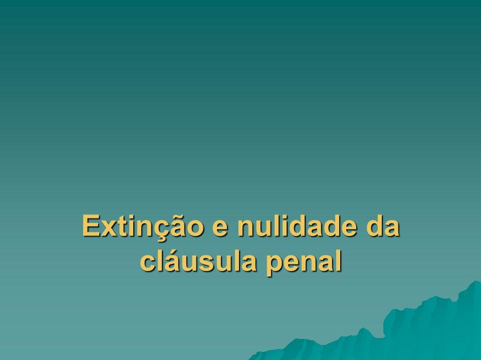 Extinção e nulidade da cláusula penal