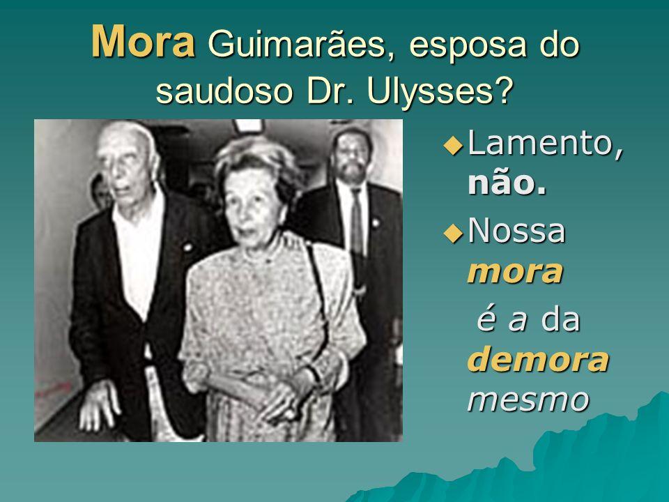 Mora Guimarães, esposa do saudoso Dr. Ulysses