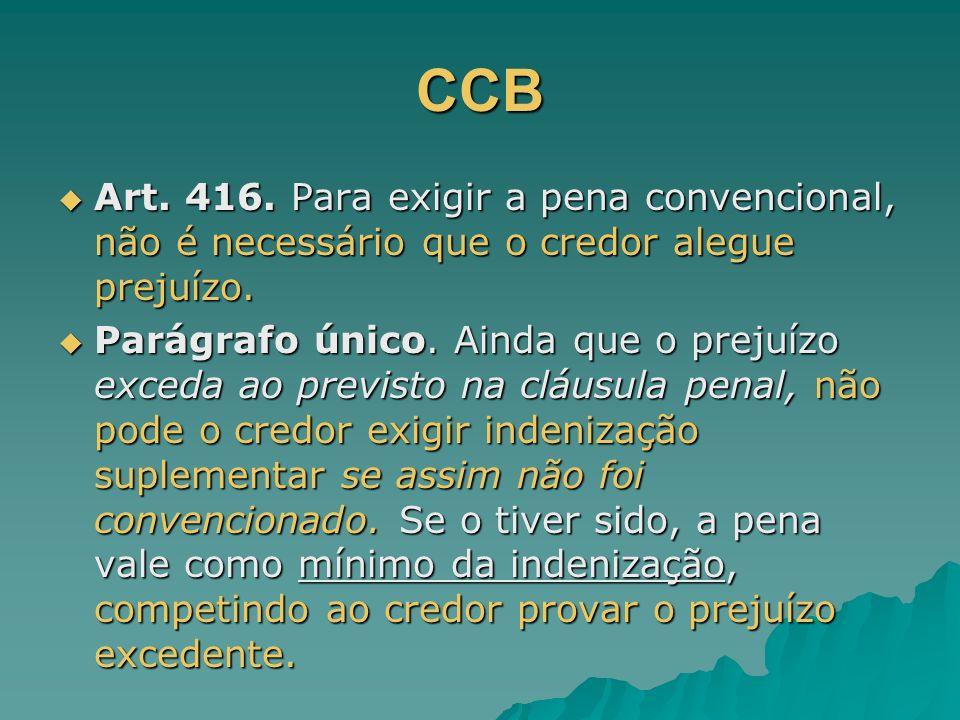 CCB Art. 416. Para exigir a pena convencional, não é necessário que o credor alegue prejuízo.
