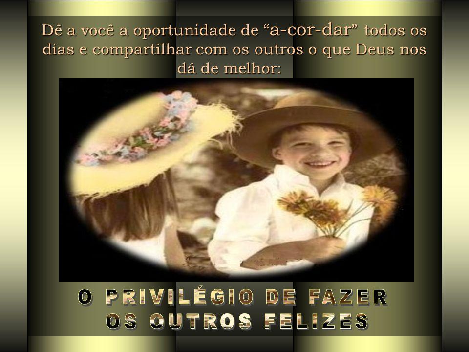 O PRIVILÉGIO DE FAZER OS OUTROS FELIZES