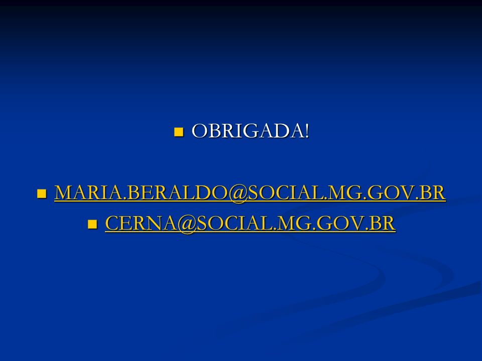 OBRIGADA! MARIA.BERALDO@SOCIAL.MG.GOV.BR CERNA@SOCIAL.MG.GOV.BR