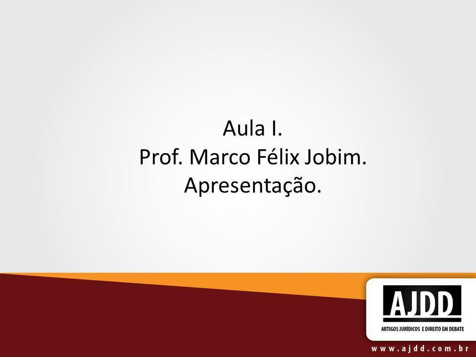 Aula I. Prof. Marco Félix Jobim. Apresentação.