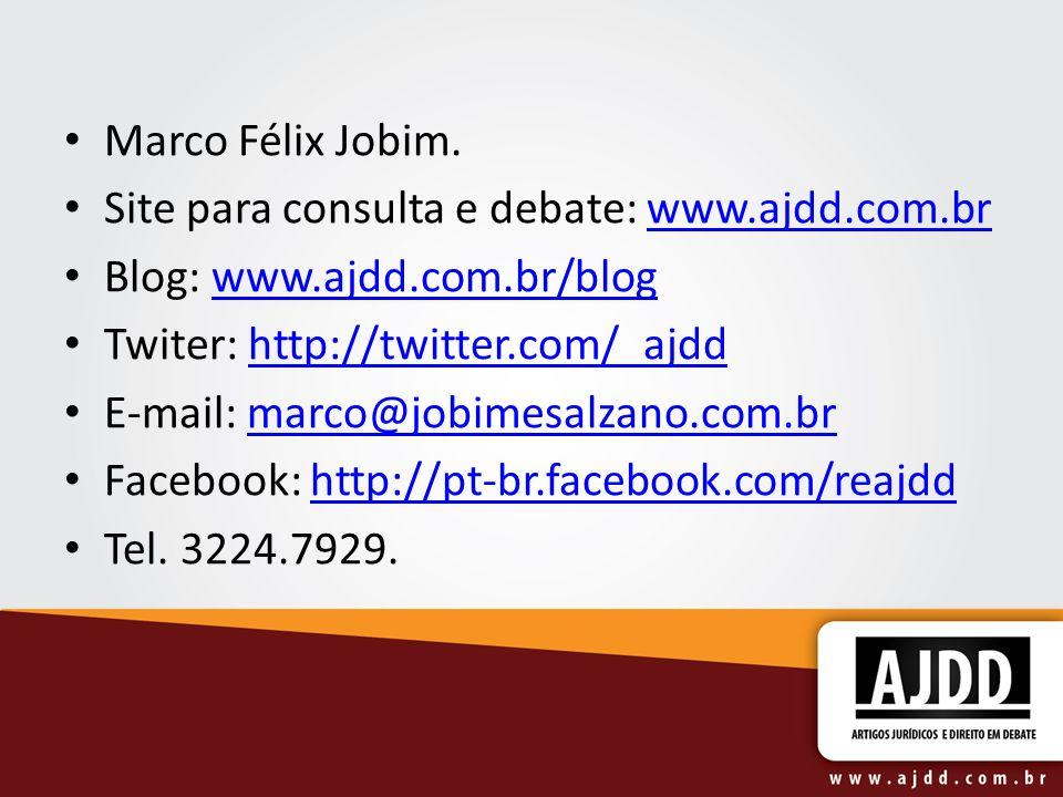 Marco Félix Jobim. Site para consulta e debate: www.ajdd.com.br. Blog: www.ajdd.com.br/blog. Twiter: http://twitter.com/_ajdd.