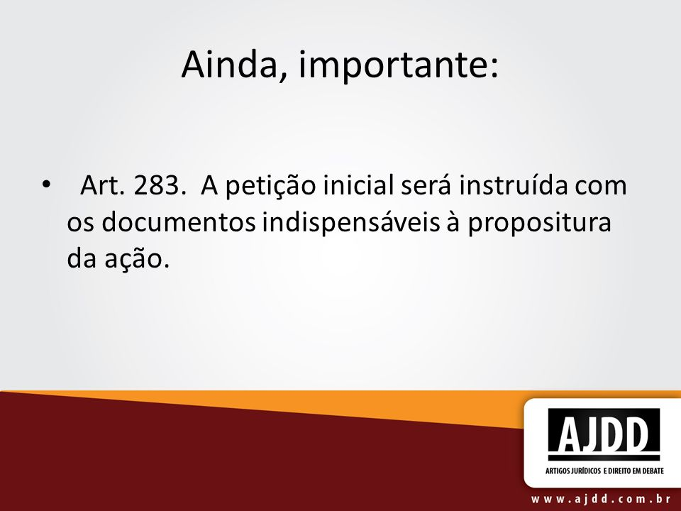 Ainda, importante: Art. 283. A petição inicial será instruída com os documentos indispensáveis à propositura da ação.