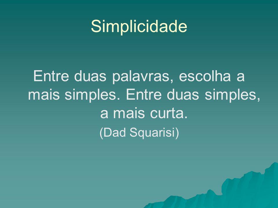 Simplicidade Entre duas palavras, escolha a mais simples.