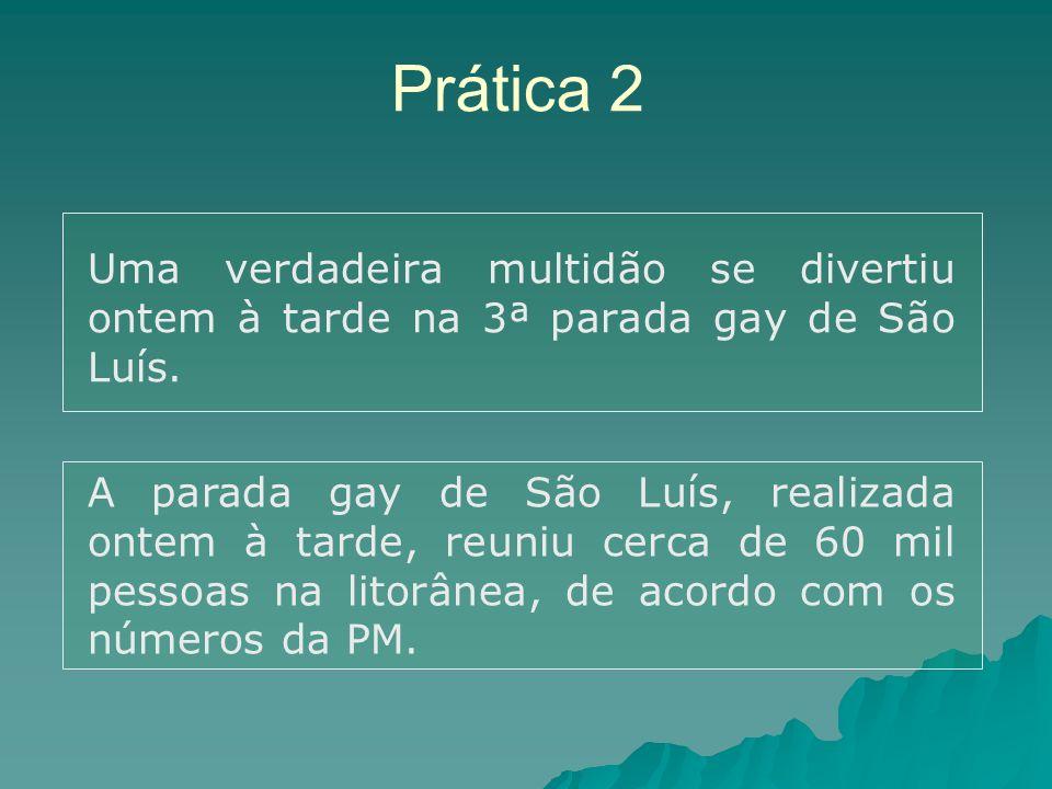 Prática 2 Uma verdadeira multidão se divertiu ontem à tarde na 3ª parada gay de São Luís.