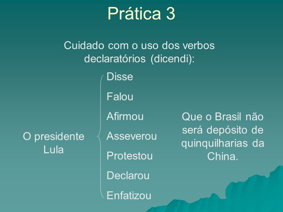 Prática 3 Cuidado com o uso dos verbos declaratórios (dicendi): Disse