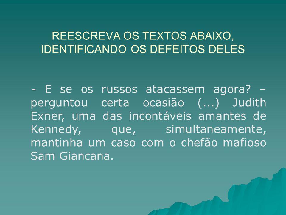 REESCREVA OS TEXTOS ABAIXO, IDENTIFICANDO OS DEFEITOS DELES