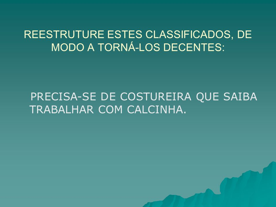 REESTRUTURE ESTES CLASSIFICADOS, DE MODO A TORNÁ-LOS DECENTES: