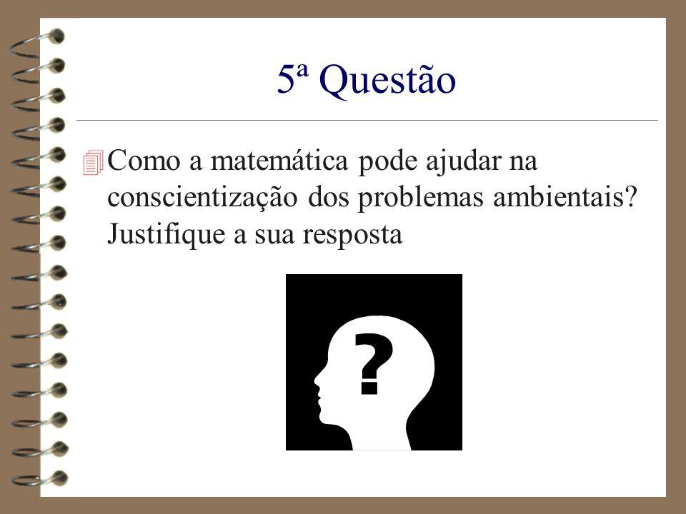5ª Questão Como a matemática pode ajudar na conscientização dos problemas ambientais.