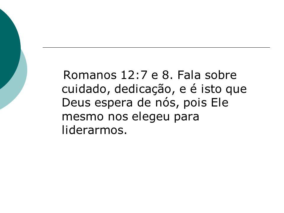 Romanos 12:7 e 8.