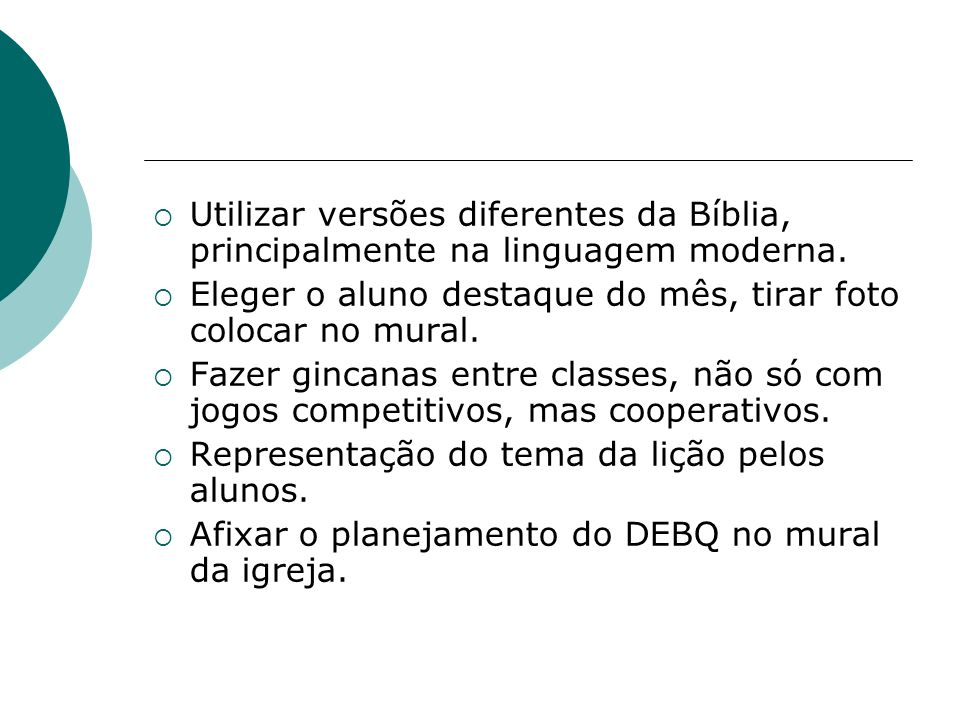 Utilizar versões diferentes da Bíblia, principalmente na linguagem moderna.