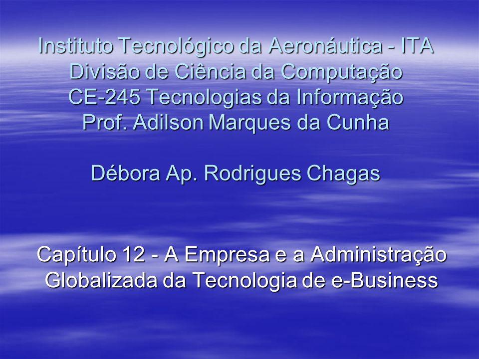 Instituto Tecnológico da Aeronáutica - ITA Divisão de Ciência da Computação CE-245 Tecnologias da Informação Prof. Adilson Marques da Cunha Débora Ap. Rodrigues Chagas