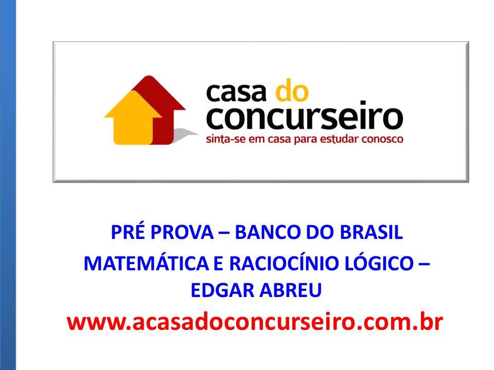 www.acasadoconcurseiro.com.br PRÉ PROVA – BANCO DO BRASIL