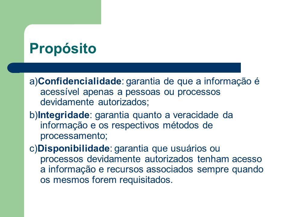 Propósito a)Confidencialidade: garantia de que a informação é acessível apenas a pessoas ou processos devidamente autorizados;