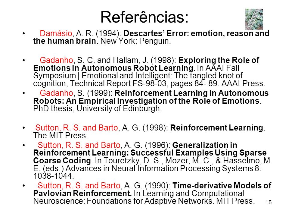 Referências: Damásio, A. R. (1994): Descartes' Error: emotion, reason and the human brain. New York: Penguin.