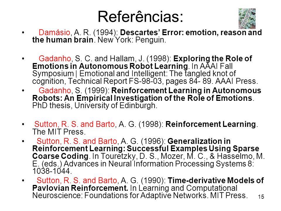 Referências:Damásio, A. R. (1994): Descartes' Error: emotion, reason and the human brain. New York: Penguin.