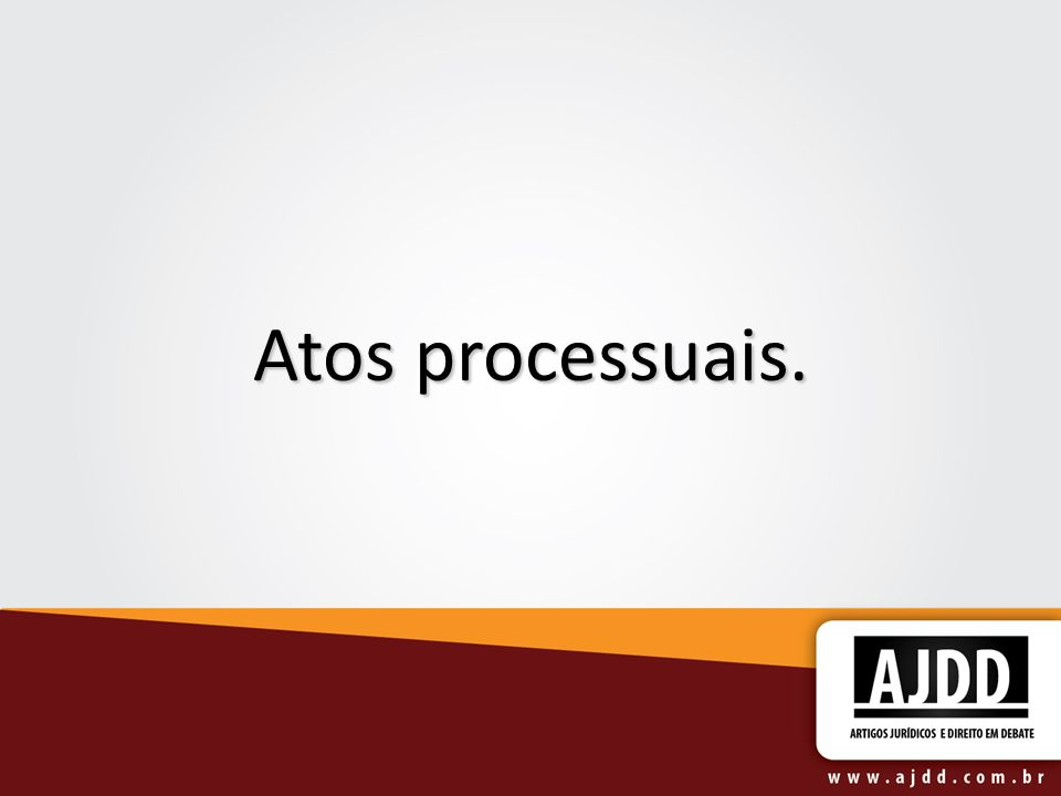 Atos processuais.