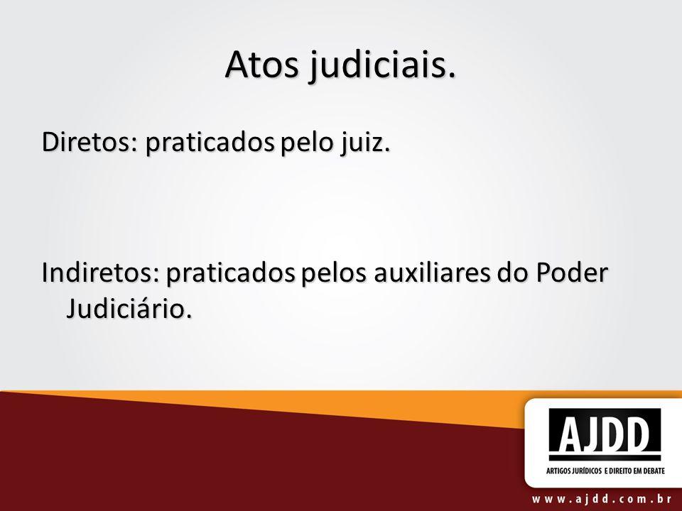 Atos judiciais. Diretos: praticados pelo juiz.