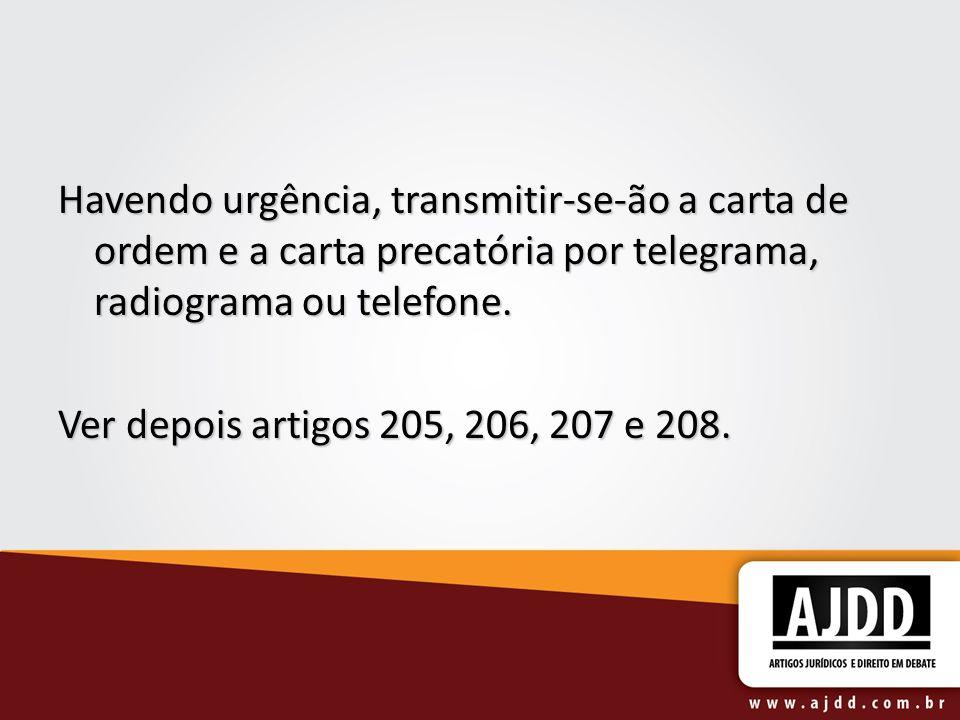 Havendo urgência, transmitir-se-ão a carta de ordem e a carta precatória por telegrama, radiograma ou telefone.