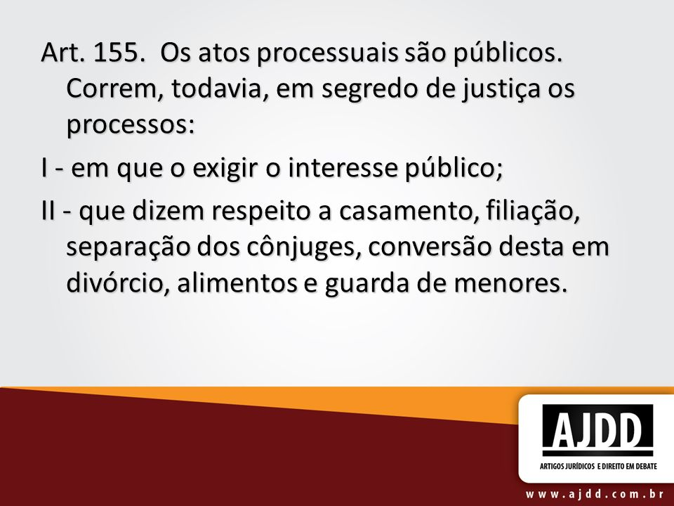 Art. 155. Os atos processuais são públicos
