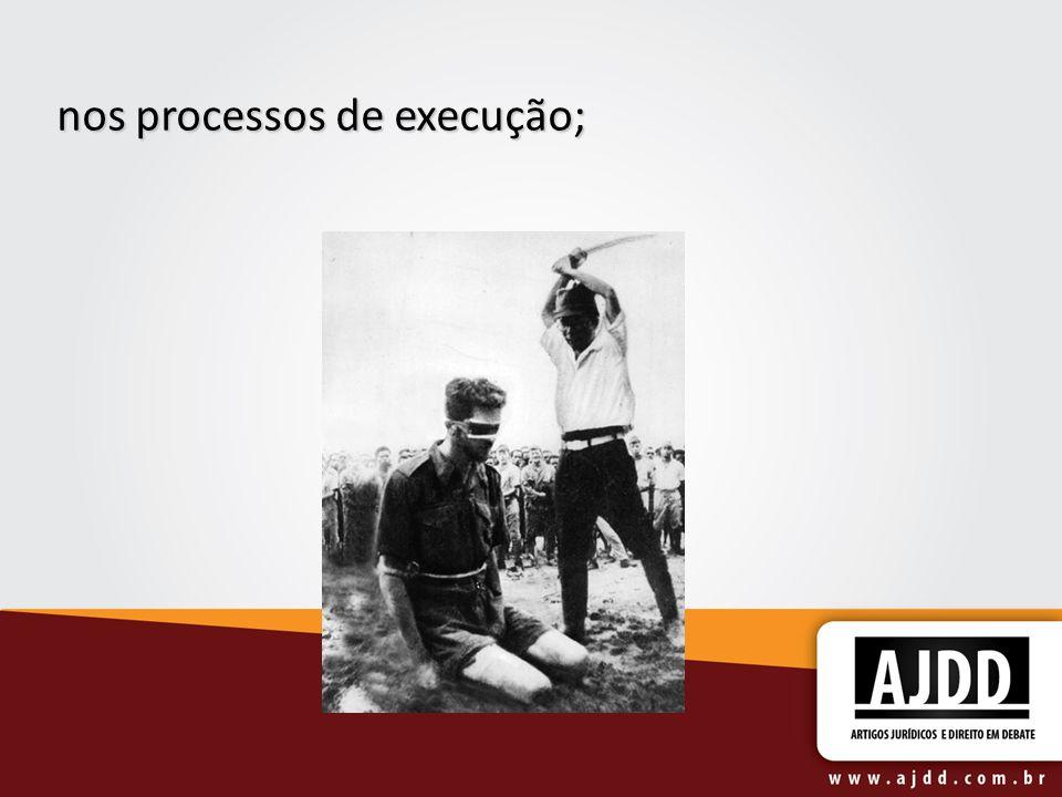 nos processos de execução;