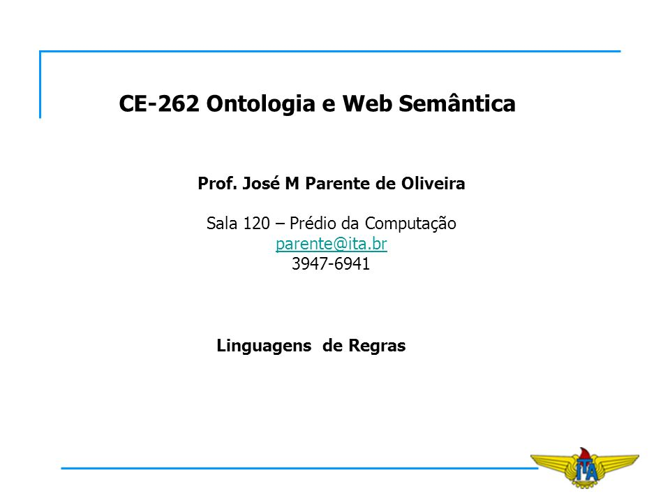 CE-262 Ontologia e Web Semântica Prof. José M Parente de Oliveira