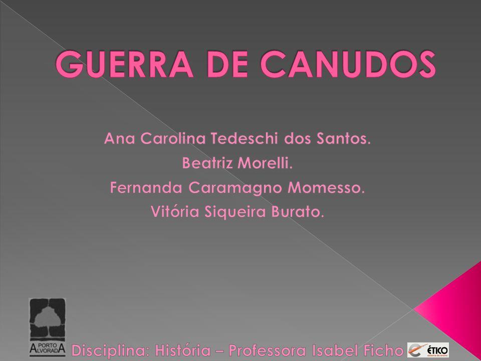 GUERRA DE CANUDOS Ana Carolina Tedeschi dos Santos. Beatriz Morelli.