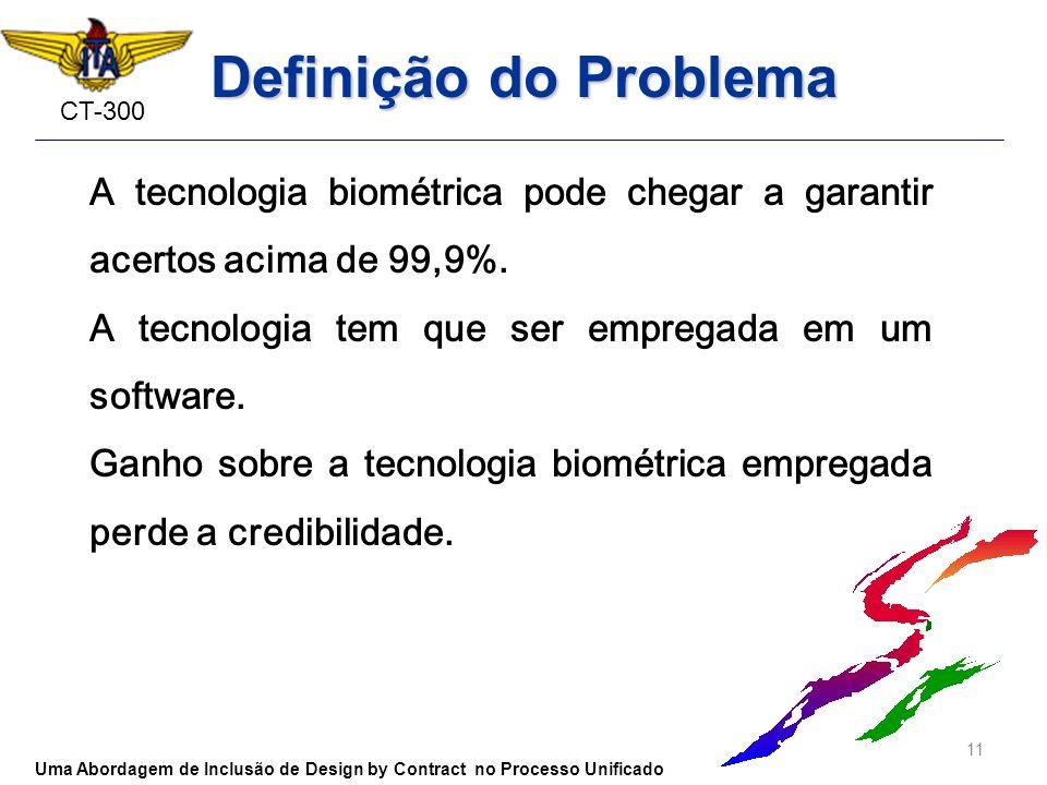 Definição do ProblemaA tecnologia biométrica pode chegar a garantir acertos acima de 99,9%. A tecnologia tem que ser empregada em um software.