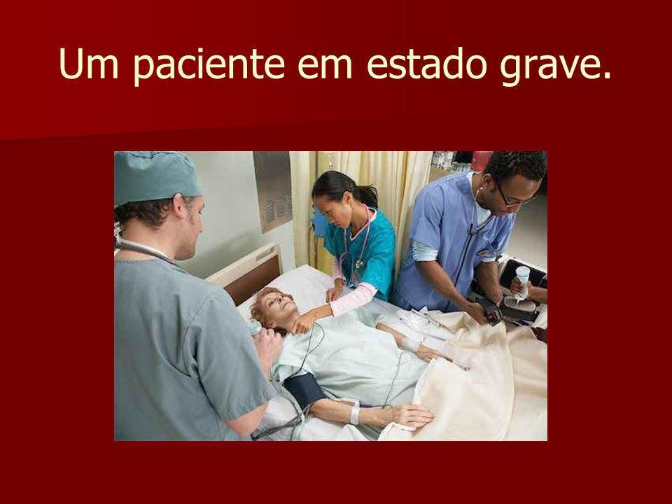 Um paciente em estado grave.
